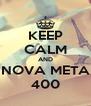 KEEP CALM AND NOVA META 400 - Personalised Poster A4 size