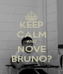 KEEP CALM AND NOVE BRUNO? - Personalised Poster A4 size