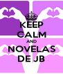 KEEP CALM AND NOVELAS DE JB - Personalised Poster A4 size