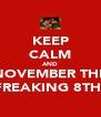 KEEP CALM AND NOVEMBER THE FREAKING 8TH! - Personalised Poster A4 size