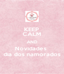 KEEP CALM AND Novidades  dia dos namorados - Personalised Poster A4 size