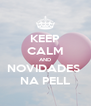 KEEP CALM AND NOVIDADES  NA PELL - Personalised Poster A4 size