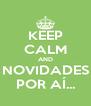 KEEP CALM AND NOVIDADES POR AÍ... - Personalised Poster A4 size