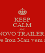 KEEP CALM AND NOVO TRAILER  De Iron Man vem ai - Personalised Poster A4 size
