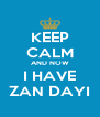 KEEP CALM AND NOW I HAVE ZAN DAYI - Personalised Poster A4 size