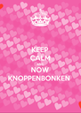 KEEP CALM AND NOW KNOPPENBONKEN - Personalised Poster A4 size