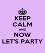 KEEP CALM AND NOW LET'S PARTY - Personalised Poster A4 size