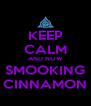KEEP CALM AND NOW SMOOKING CINNAMON - Personalised Poster A4 size