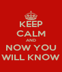 KEEP CALM AND NOW YOU WILL KNOW - Personalised Poster A4 size