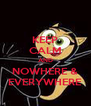 KEEP CALM AND NOWHERE & EVERYWHERE - Personalised Poster A4 size