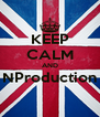KEEP CALM AND NProduction  - Personalised Poster A4 size
