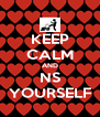 KEEP CALM AND NS YOURSELF - Personalised Poster A4 size