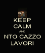 KEEP CALM AND NTO CAZZO LAVORI - Personalised Poster A4 size