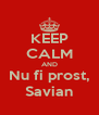 KEEP CALM AND Nu fi prost, Savian - Personalised Poster A4 size