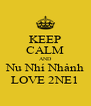 KEEP CALM AND Nu Nhí Nhảnh LOVE 2NE1 - Personalised Poster A4 size