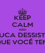 KEEP CALM AND NUCA DESSISTA DO QUE VOCÊ TENTOU - Personalised Poster A4 size