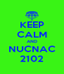 KEEP CALM AND NUCNAC 2102 - Personalised Poster A4 size