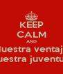 KEEP CALM AND Nuestra ventaja Nuestra juventud! - Personalised Poster A4 size