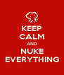 KEEP CALM AND NUKE EVERYTHING - Personalised Poster A4 size