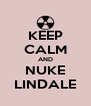 KEEP CALM AND NUKE LINDALE - Personalised Poster A4 size