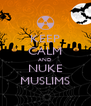 KEEP CALM AND NUKE MUSLIMS - Personalised Poster A4 size