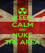 KEEP CALM AND NUKE THE AREA - Personalised Poster A4 size