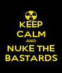 KEEP CALM AND NUKE THE BASTARDS - Personalised Poster A4 size
