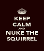 KEEP CALM AND NUKE THE SQUIRREL - Personalised Poster A4 size