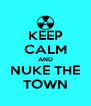KEEP CALM AND NUKE THE TOWN - Personalised Poster A4 size