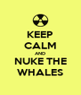 KEEP CALM AND NUKE THE WHALES - Personalised Poster A4 size