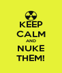 KEEP CALM AND NUKE THEM! - Personalised Poster A4 size