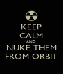 KEEP CALM AND NUKE THEM FROM ORBIT - Personalised Poster A4 size
