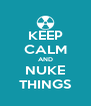 KEEP CALM AND NUKE THINGS - Personalised Poster A4 size