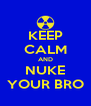 KEEP CALM AND NUKE YOUR BRO - Personalised Poster A4 size