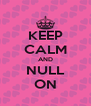 KEEP CALM AND NULL ON - Personalised Poster A4 size