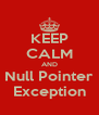 KEEP CALM AND Null Pointer Exception - Personalised Poster A4 size