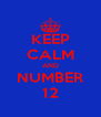 KEEP CALM AND NUMBER 12 - Personalised Poster A4 size