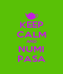 KEEP CALM AND NUMI PASA - Personalised Poster A4 size