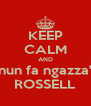 KEEP CALM AND nun fa ngazza' ROSSELL - Personalised Poster A4 size