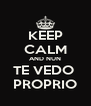 KEEP CALM AND NUN TE VEDO  PROPRIO - Personalised Poster A4 size