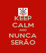 KEEP CALM AND NUNCA SERÃO - Personalised Poster A4 size