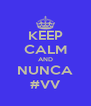 KEEP CALM AND NUNCA #VV - Personalised Poster A4 size