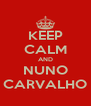 KEEP CALM AND NUNO CARVALHO - Personalised Poster A4 size