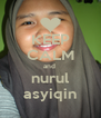 KEEP CALM and  nurul asyiqin - Personalised Poster A4 size