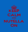 KEEP CALM AND NUTELLA ON - Personalised Poster A4 size