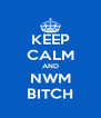 KEEP CALM AND NWM BITCH - Personalised Poster A4 size