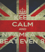 KEEP CALM AND NYAMKA 'll BEAT EVEN 8 - Personalised Poster A4 size