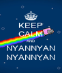 KEEP CALM AND NYANNYAN NYANNYAN - Personalised Poster A4 size