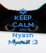KEEP CALM AND Nyash Myash :3 - Personalised Poster A4 size