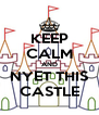 KEEP CALM AND NYET THIS CASTLE - Personalised Poster A4 size
